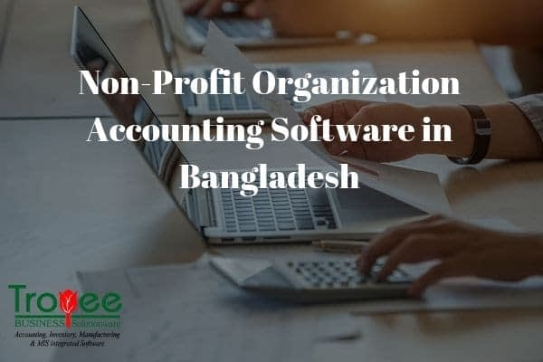 Best Accounting Software in Bangladesh for Non Profit Organization
